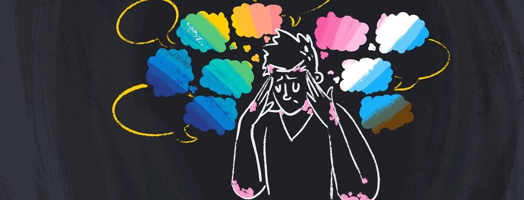 A person rubbing the sides of their head with their fingertips. They are distressed and covered in plaques. Surrounding them are thought bubbles that make up the lgbtq+ flag.